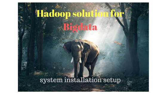Hadoop solution for Bigdata - system installation setup